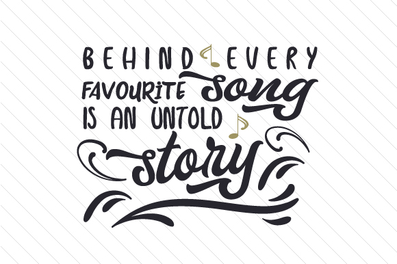 Behind Every Favorite Song is an Untold Story Music Craft Cut File By Creative Fabrica Crafts