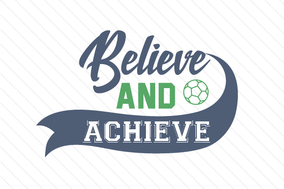 Believe and Achieve Soccer Sports Craft Cut File By Creative Fabrica Crafts