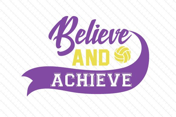 Believe and Achieve Volleyball Sports Craft Cut File By Creative Fabrica Crafts