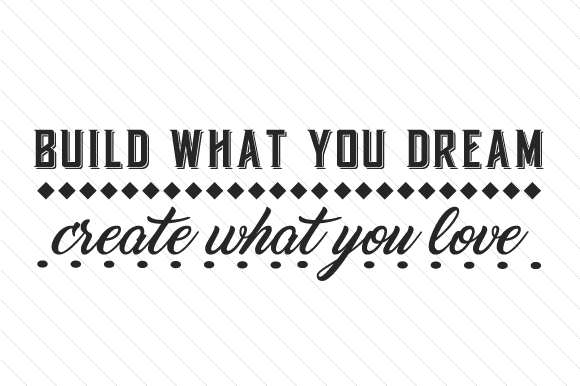 Download Free Build What You Dream Create What You Love Svg Cut File By for Cricut Explore, Silhouette and other cutting machines.