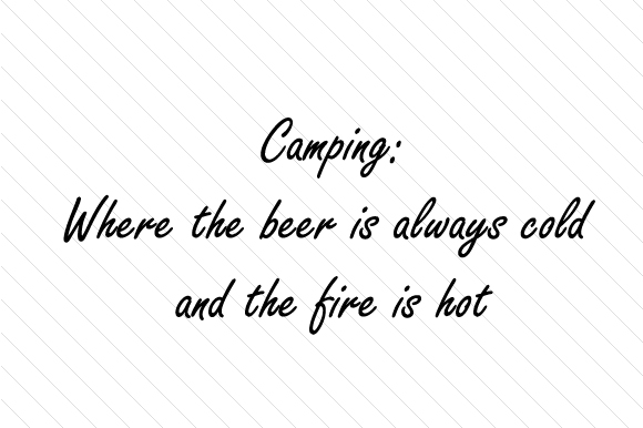 Camping Where the Beer is Always Cold and the Fire is Hot Nature & Outdoors Craft Cut File By Creative Fabrica Crafts