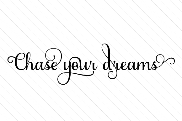 Chase Your Dreams Motivational Craft Cut File By Creative Fabrica Crafts