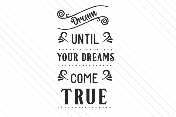 Dream Until Your Dreams Come True Motivational Craft Cut File By Creative Fabrica Crafts