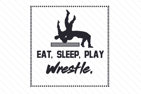 Eat Sleep Play Wrestle Sports Craft Cut File By Creative Fabrica Crafts