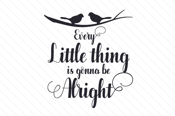 Download Free Every Little Thing Is Gonna To Be Alright Svg Cut File By for Cricut Explore, Silhouette and other cutting machines.