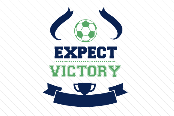 Expect Victory Soccer Sports Craft Cut File By Creative Fabrica Crafts
