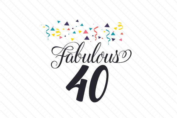 Fabulous 40 Birthday Craft Cut File By Creative Fabrica Crafts
