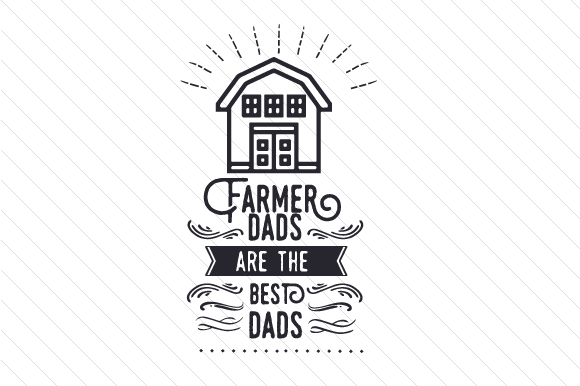 Farmer Dads Are the Best Dads Farm & Country Craft Cut File By Creative Fabrica Crafts