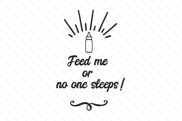 Feed Me or No One Sleeps Kids Craft Cut File By Creative Fabrica Crafts