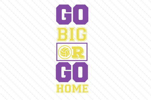Go Big or Go Home Volleyball Sports Craft Cut File By Creative Fabrica Crafts