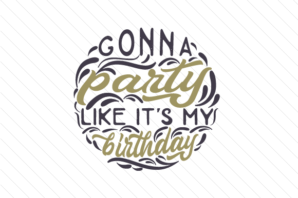 Download Free Gonna Party Like It S My Birthday Svg Cut File By Creative for Cricut Explore, Silhouette and other cutting machines.