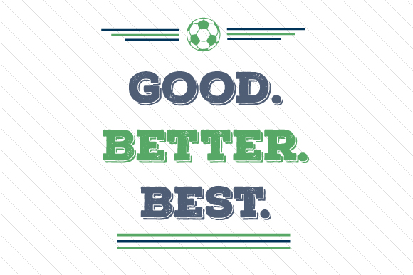 Good Better Best Soccer Sports Craft Cut File By Creative Fabrica Crafts