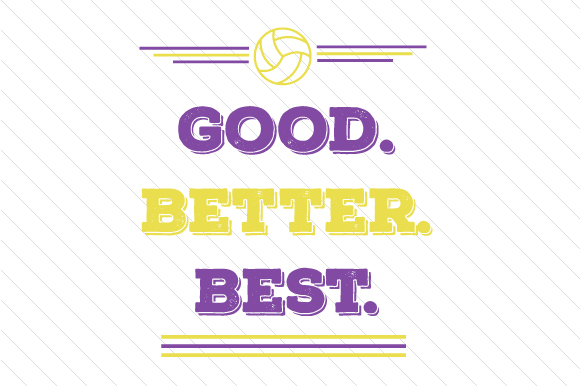 Good Better Best Volleyball Sports Craft Cut File By Creative Fabrica Crafts