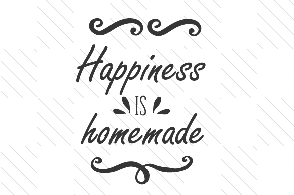Clean image regarding happiness is homemade