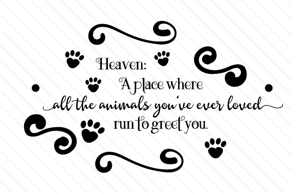 Heaven a Place Where All the Animals You've Ever Loved Run to Greet You Remembrance Craft Cut File By Creative Fabrica Crafts