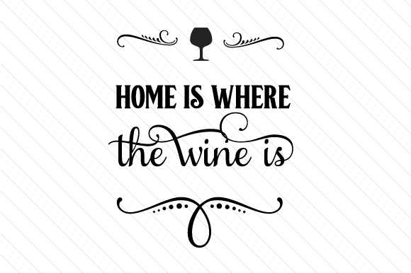 Home Is Where The Wine Is Svg Cut File By Creative Fabrica