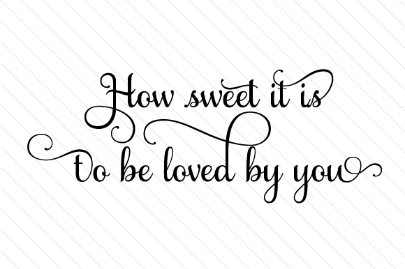 How Sweet It Is To Be Loved By You Svg Cut File By Creative Fabrica Crafts Creative Fabrica
