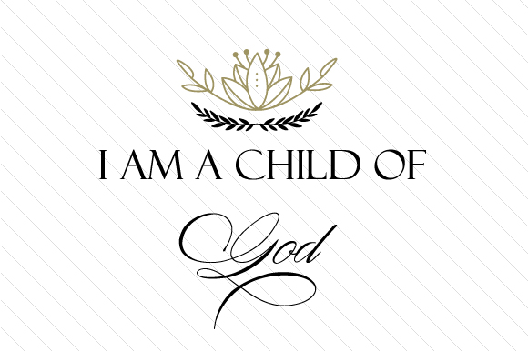 I Am A Child Of God Svg Cut File By Creative Fabrica Crafts Creative Fabrica