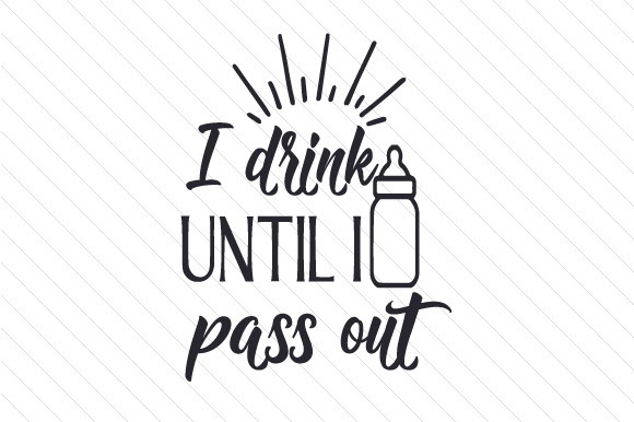 I Drink Until I Pass out Baby Craft Cut File By Creative Fabrica Crafts