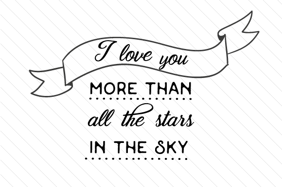 Download Free I Love You More Than All The Stars In The Sky Svg Cut File By for Cricut Explore, Silhouette and other cutting machines.