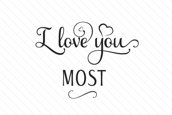 Download I Love You Most (SVG Cut file) by Creative Fabrica Crafts ...