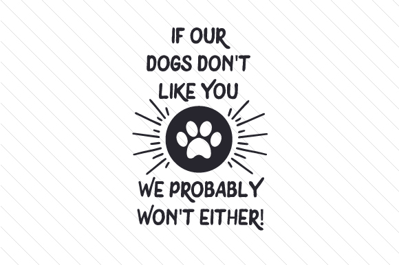 If Our Dogs Don't Like You We Probably Won't Either Dogs Craft Cut File By Creative Fabrica Crafts - Image 1