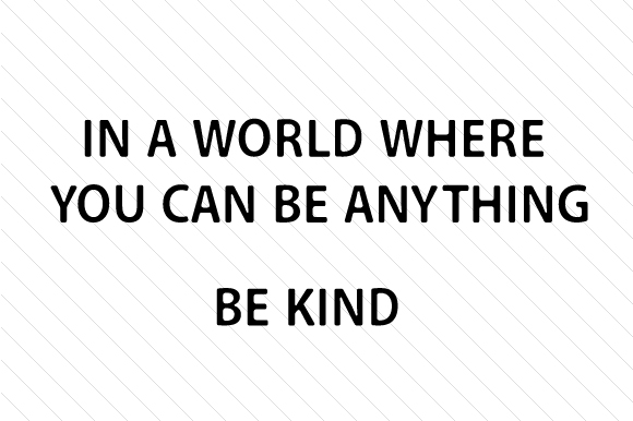 In a World Where You Can Be Anything Be Kind Motivational Craft Cut File By Creative Fabrica Crafts