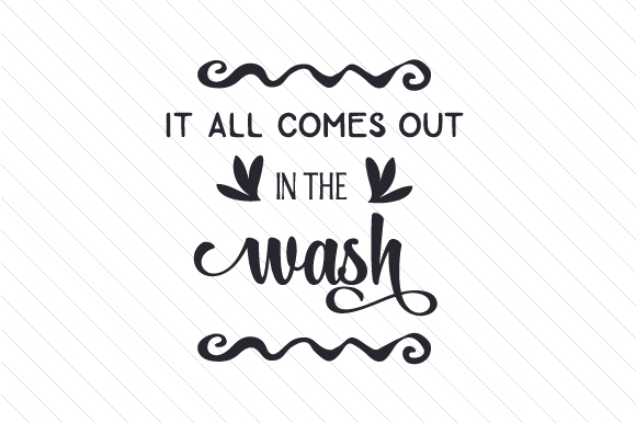 It All Comes Out In The Wash Svg Cut File By Creative Fabrica