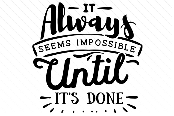 It Always Seems Impossible Until It's Done Motivational Craft Cut File By Creative Fabrica Crafts