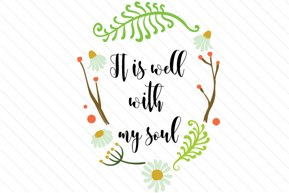 It Is Well With My Soul Svg Cut File By Creative Fabrica Crafts Creative Fabrica