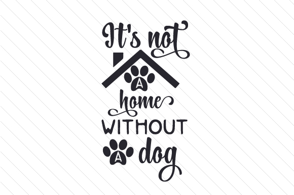 It's Not a Home Without a Dog Dogs Craft Cut File By Creative Fabrica Crafts
