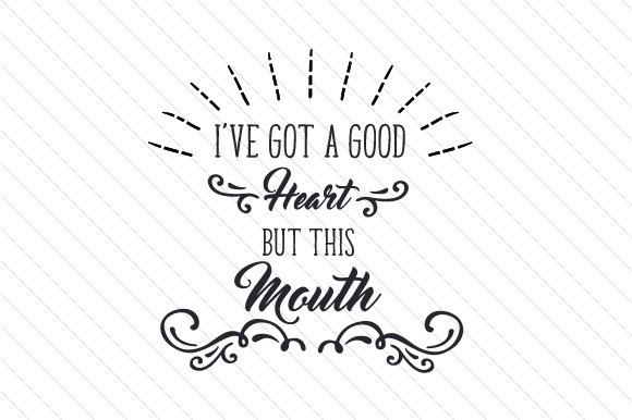 Download Free I Ve Got A Good Heart But This Mouth Svg Cut File By Creative for Cricut Explore, Silhouette and other cutting machines.