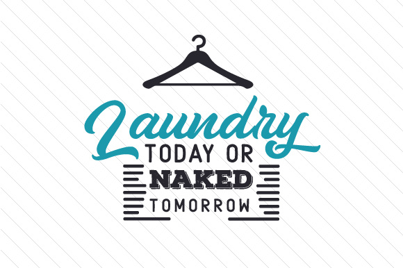 Laundry today or naked tomorrow SVG Cut File