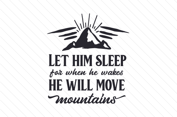 Download Free Let Him Sleep For When He Wakes He Will Move Mountains Svg Cut for Cricut Explore, Silhouette and other cutting machines.