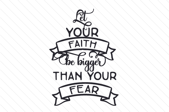 Download Free Let Your Faith Be Bigger Than Your Fear Svg Cut File By Creative for Cricut Explore, Silhouette and other cutting machines.