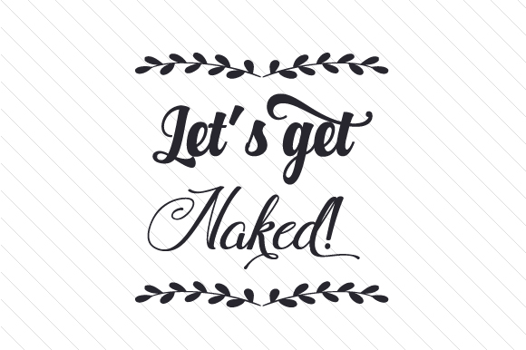 Download Free Let S Get Naked Svg Cut File By Creative Fabrica Crafts for Cricut Explore, Silhouette and other cutting machines.
