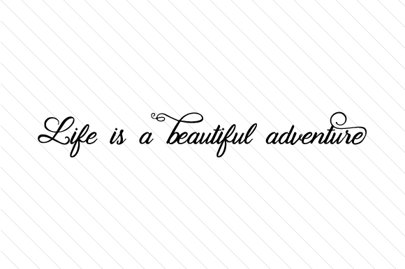 Life is a Beautiful Adventure Quotes Craft Cut File By Creative Fabrica Crafts