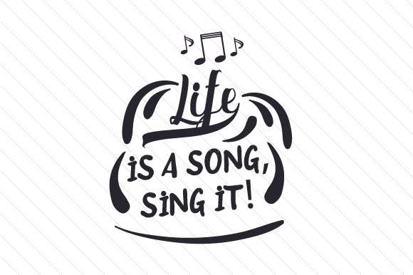 Life is a Song, Sing It! Music Craft Cut File By Creative Fabrica Crafts