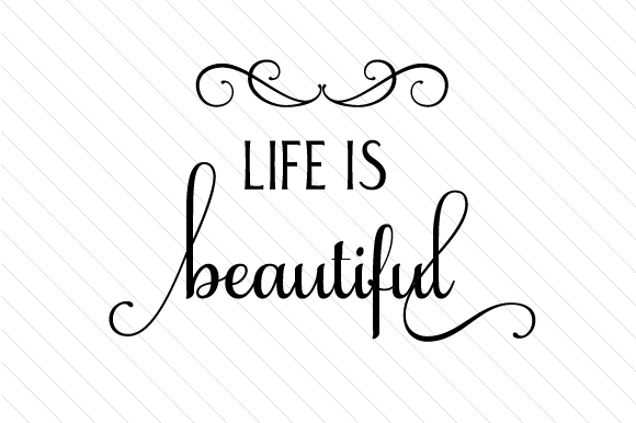 Life is Beautiful Quotes Craft Cut File By Creative Fabrica Crafts