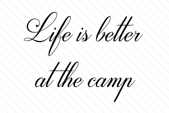 Life is Better at the Camp Nature & Outdoors Craft Cut File By Creative Fabrica Crafts