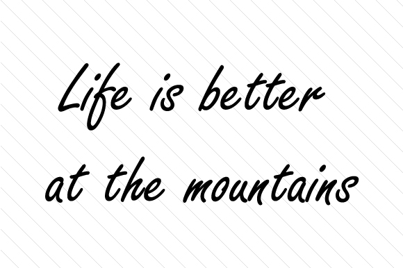 Life is Better at the Mountains Nature & Outdoors Craft Cut File By Creative Fabrica Crafts