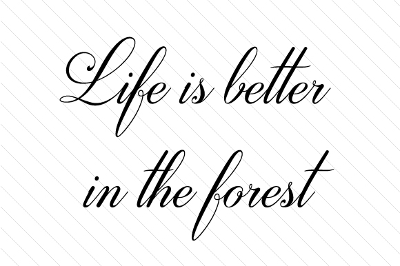 Life is Better in the Forest Nature & Outdoors Craft Cut File By Creative Fabrica Crafts