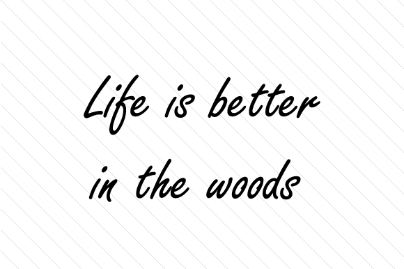Life is Better in the Woods Nature & Outdoors Craft Cut File By Creative Fabrica Crafts