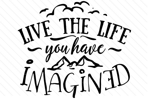 Download Free Live The Life You Have Imagined Svg Cut File By Creative Fabrica for Cricut Explore, Silhouette and other cutting machines.