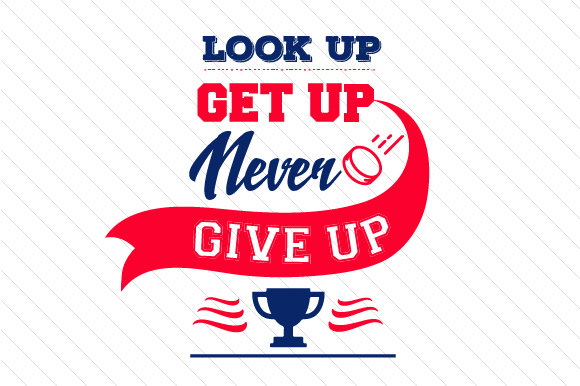 Look Up Get Up Never Give Up Hockey Sports Craft Cut File By Creative Fabrica Crafts