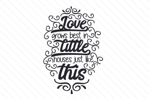 Download Love Grows Best in Little Houses Just Like This (SVG Cut ...