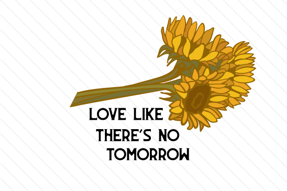 Love Like There's No Tomorrow Love Craft Cut File By Creative Fabrica Crafts