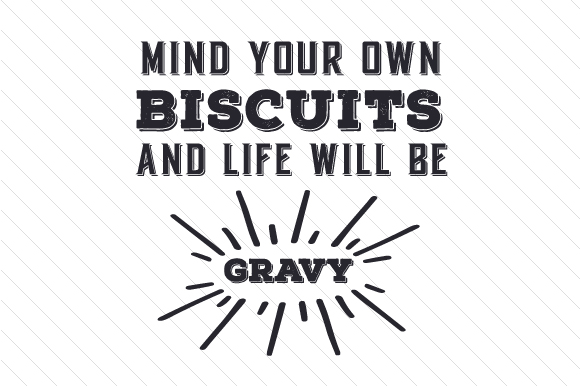 Download Free Mind Your Own Biscuits And Life Will Be Gravy Svg Cut File By for Cricut Explore, Silhouette and other cutting machines.