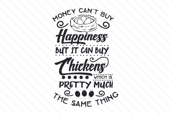 Money Can't Buy Happiness but It Can Buy Chickens Farm & Country Craft Cut File By Creative Fabrica Crafts