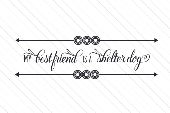 My Best Friend is a Shelter Dog Craft Design By Creative Fabrica Crafts